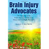 Brain Injury Advocates: The Emergence of the People with Acquired Brain Injury Human and Civil Rights Movement ~ Susan C Hultberg