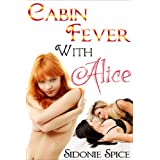 Cabin Fever with Alice - Lesbian M�nage Erotica (Girlfriends Next Door Book 3)by Sidonie Spice