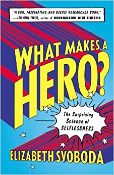 What Makes a Hero?: The Surprising Science of Selflessness ...