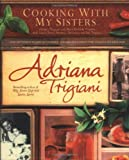 Adriana Trigiani Cooking with My Sisters: One Hundred Years of Family Recipes from Bari to Big Stone Gap