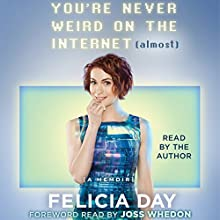 You're Never Weird on the Internet (Almost): A Memoir (       UNABRIDGED) by Felicia Day Narrated by Felicia Day, Joss Whedon - foreword