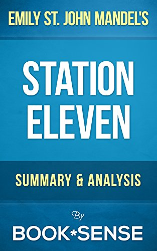 Station Eleven: A Novel by Emily St. John Mandel | Summary
