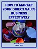 How to Market Your Direct Sales Business Effectively (Marketing Matters)