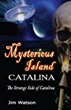 Mysterious Island: Catalina: The Strange Side of Catalina (0615673953) by Watson, Jim