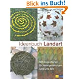 Ideenbuch Landart: 500 Inspirationen für Naturgestaltungen rund ums Jahr