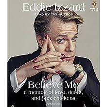 Believe Me: A Memoir of Love, Death and Jazz Chickens | Livre audio Auteur(s) : Eddie Izzard Narrateur(s) : Eddie Izzard