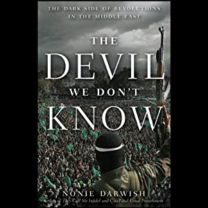 The Devil We Don't Know: The Dark Side of Revolutions in the Middle East | [Nonie Darwish]