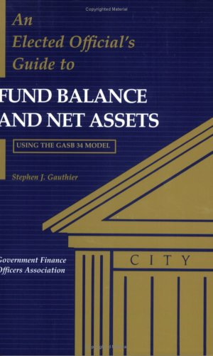 Image for An Elected Official's Guide to Fund Balance and Net Assets: Using the GASB 34 Model