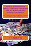 img - for Forex Trading For Profit : Secret Unknown Tricks For Trading Forex For Profit: The Forgotten Art Of Naked Trading What Works With Forex Today book / textbook / text book