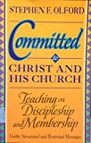 Committed to Christ and His Church: Preaching on Discipleship and Membership (Biblical Preaching Library) (0801067170) by Olford, Stephen F.
