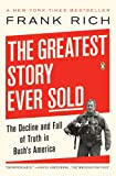 The Greatest Story Ever Sold: The Decline and Fall of Truth in Bushs America