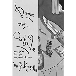 Dance Me Outside W. P. Kinsella