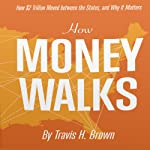 How Money Walks: How $2 Trillion Moved Between the States, and Why it Matters | Travis H. Brown