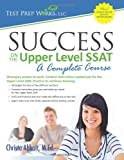 Christa Abbott M.Ed. Success on the Upper Level SSAT- A Complete Course