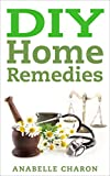 DIY Home Remedies: Grandmas Ingenious Natural Healing Remedies You Can Easily Create at Home. **Includes Over 40 Recipes that Stood the Test of Time!** Medicines and Cures That Work!