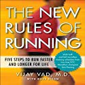 The New Rules of Running: Five Steps to Run Faster and Longer for Life (       UNABRIDGED) by Vijay Vad, David Allen Narrated by Steven Menasche