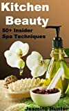 Kitchen Beauty: 50+ Insider Spa Techniques