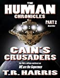 Cains Crusaders (Book 1 / Part 2 of The Human Chronicles Saga)