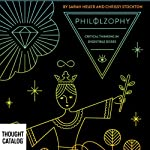 PhiLOLZophy: Critical Thinking in Digestible Doses | Chrissy Stockton,Sarah Heuer