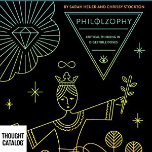 PhiLOLZophy: Critical Thinking in Digestible Doses | [Chrissy Stockton, Sarah Heuer]
