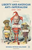 img - for Liberty and American Anti-Imperialism: 1898-1909 by Cullinane, Michael Patrick (2012) Hardcover book / textbook / text book