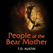 People of the Bear Mother: Periplus of the Sea of Souls | [T D. Austin]