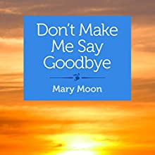 Don't Make Me Say Goodbye: Stories (       UNABRIDGED) by Mary Moon Narrated by Emily Cauldwell
