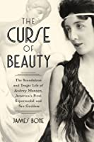The Curse of Beauty: The Tragic Life of Audrey Munson, America's First Supermodel