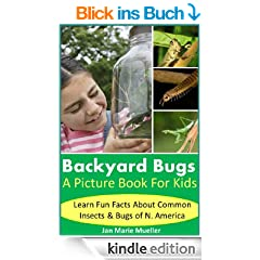 Backyard Bugs: Picture Book For Kids: Ladybugs, Bees, Spider, Grasshoppers, Centipedes, Praying Mantids and more! Learn fun facts about bugs and insects ... Amazing! Series 7) (English Edition)