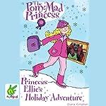 Princess Ellie's Holiday Adventure: The Pony-Mad Princess, Book 7 | Diana Kimpton