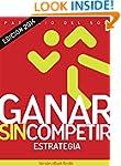 Ganar Sin Competir: Estrategia (Spani...