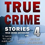 True Crime Stories Volume 4: 12 Shocking True Crime Murder Cases | Jack Rosewood