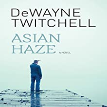 Asian Haze Audiobook by DeWayne Twitchell Narrated by Al Remington