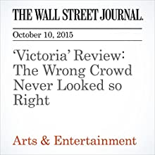 'Victoria' Review: The Wrong Crowd Never Looked so Right (       UNABRIDGED) by Joe Morgenstern Narrated by Paul Ryden