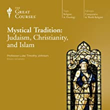 Mystical Tradition: Judaism, Christianity, and Islam  by The Great Courses, Luke Timothy Johnson Narrated by Professor Luke Timothy Johnson