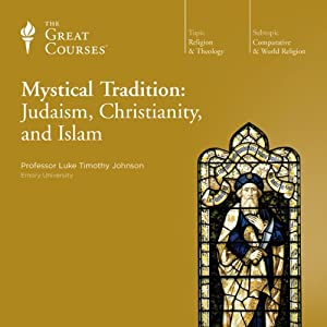 Mystical Tradition: Judaism, Christianity, and Islam | [ The Great Courses, Luke Timothy Johnson]
