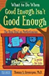 What to do When Good Enough Isn't Goo...