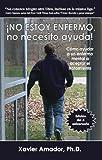 img - for NO ESTOY ENFERMO, no necesito ayuda! Como ayudar a un enfermo mental a aceptar el tratamiento. (Spanish Edition) book / textbook / text book