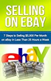 Selling on eBay: 7 Steps to Selling $5,000 Per Month on eBay in Less Than 25 Hours a Week (selling on ebay, how to sell on ebay, ebay selling, ebay business, ebay, ebay marketing,)