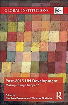 Post-2015 UN Development: Making Change Happen? (Global Institutions)