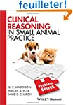 Clinical Reasoning in Small Animal Pr...