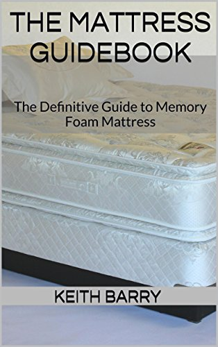 The Mattress Guidebook: The Definitive Guide to Memory Foam Mattress