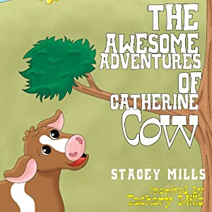 The Awesome Adventures of Catherine Cow | [Stacey Mills]