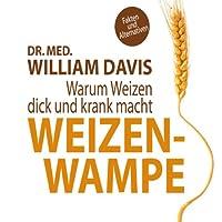 Weizenwampe: Warum Weizen dick und krank macht Hörbuch von William Davis Gesprochen von: Martin Harbauer
