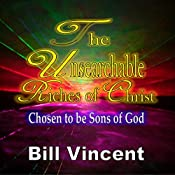The Unsearchable Riches of Christ: Chosen to be Sons of God | [Bill Vincent]