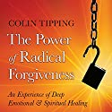The Power of Radical Forgiveness: An Experience of Deep Emotional and Spiritual Healing Rede von Colin Tipping Gesprochen von: Colin Tipping