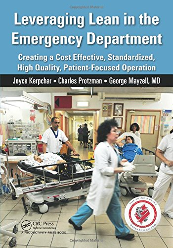 Leveraging Lean in the Emergency Department: Creating a Cost Effective, Standardized, High Quality, Patient-Focused Operation PDF