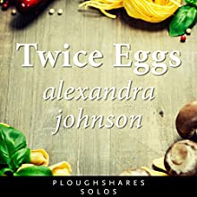 Twice Eggs (       UNABRIDGED) by Alexandra Johnson Narrated by Carol Monda