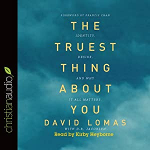 The Truest Thing About You: Identity, Desire, and Why It All Matters | [David Lomas, D. R. Jacobsen]