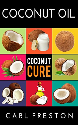 Coconut oil: Coconut Oil - 100 Coconut Oil Recipes - Coconut Oil Cookbook - Coconut Oil for Beginners Coconut Oil-Coconut Oil Recipes-Coconut Oil Cookbook-Coconut ... Oil Recipes, Coconut Oil Cure, Coconut) by Doctor Livingstone, Carl Preston, Mister Coconut Oil, Coconut Oil Wizard